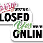 sorry we're closed, yes we're online